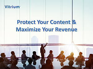 Protect Your Content & Maximize Your Revenue